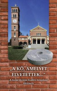 Lendvai Rezső: A kő, amelyet elvetettek - A Szent Kvirin Szalézi templom története -  (Könyv)
