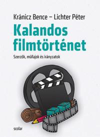 Lichter Péter, Kránicz Bence: Kalandos filmtörténet - Szerzők, műfajok és irányzatok -  (Könyv)