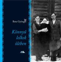 Bata Gyöngyi: Könnyű lelkek ölében -  (Könyv)