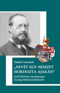 Talabér Lászlóné: Nevét egy Nemzet hordozta ajakán - Széll Kálmán munkássága Szentgotthárd fejlődéséért -  (Könyv)