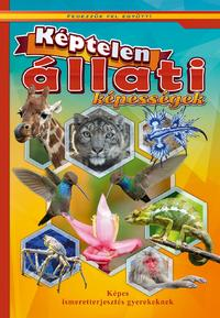 Képtelen állati képességek - Képes ismeretterjesztés gyerekeknek -  (Könyv)