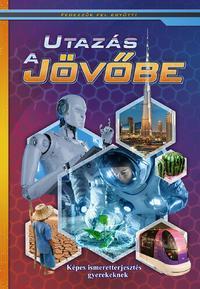 Utazás a jövőbe - Képes ismeretterjesztés gyerekeknek -  (Könyv)