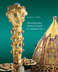 Kovács S. Tibor: Jancsárpuska, türkiszes kard és rubintos bot -  (Könyv)