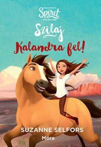 Suzanne Selfors: Kalandra fel! - Szilaj, a szabadon száguldó 1. -  (Könyv)