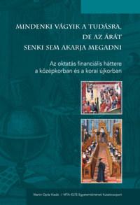 Mindenki vágyik a tudásra, de az árát senki sem akarja megadni - Az oktatás financiális háttere a középkorban és a kora újkorban -  (Könyv)