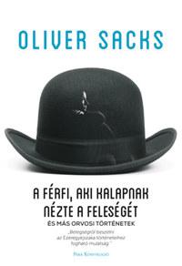 Oliver Sacks: A férfi, aki kalapnak nézte a feleségét - és más orvosi történetek -  (Könyv)