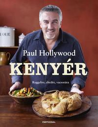 Paul Hollywood: Kenyér - Reggelire, ebédre, vacsorára -  (Könyv)