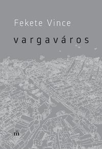 Fekete Vince: Vargaváros -  (Könyv)