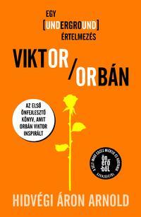 Hidvégi Áron Arnold: Viktor Orbán - Egy underground értelmezés -  (Könyv)