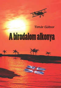 Timár Gábor: A birodalom alkonya -  (Könyv)