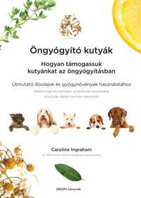 Caroline Ingraham: Öngyógyító kutyák - Hogyan támogassuk kutyánkat az öngyógyításban -  (Könyv)