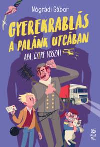 Nógrádi Gábor: Gyerekrablás a Palánk utcában - Apa, gyere vissza! -  (Könyv)