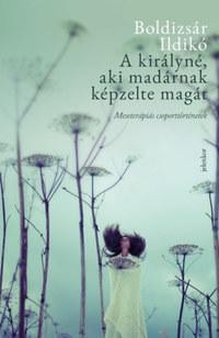 Boldizsár Ildikó: A királyné, aki madárnak képzelte magát - Meseterápiás csoporttörténetek -  (Könyv)