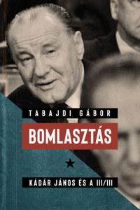 Tabajdi Gábor: Bomlasztás - Kádár János és a III/III. -  (Könyv)