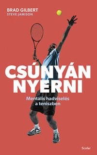 Brad Gilbert, Steve Jamison: Csúnyán nyerni - Mentális hadviselés a teniszben -  (Könyv)