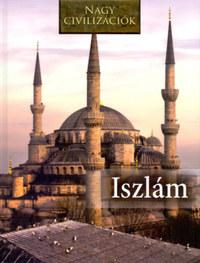 Nagy civilizációk - Az iszlám -  (Könyv)