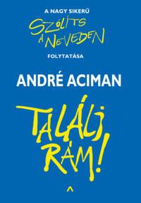 André Aciman: Találj rám! -  (Könyv)