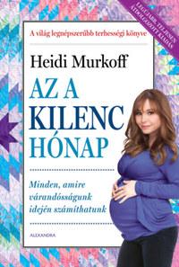 Heidi Murkoff: Az a kilenc hónap - Minden, amire várandósságunk idején számíthatunk -  (Könyv)