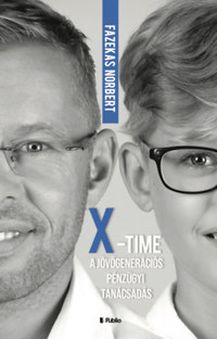 Fazekas Norbert: X-Time - a jövőgenerációs pénzügyi tanácsadás -  (Könyv)