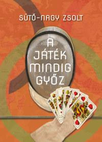 Sütő-Nagy Zsolt: A játék mindig győz -  (Könyv)