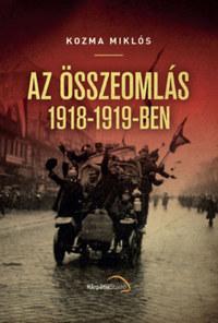 Kozma Miklós: Az összeomlás 1918-1919-ben -  (Könyv)
