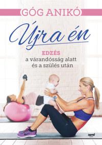 Góg Anikó: Újra én - Edzés a várandósság alatt és a szülés után -  (Könyv)