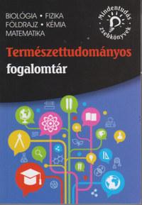 Természettudományos fogalomtár - biológia, fizika, földrajz, kémia, matematika -  (Könyv)