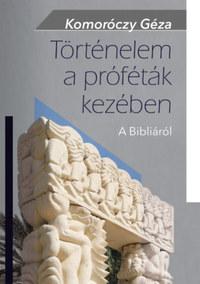 Komoróczy Géza: Történelem a próféták kezében - A Bibliáról -  (Könyv)