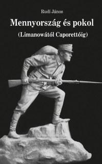 Rudi János: Mennyország és pokol - Limanowától Caporettóig -  (Könyv)