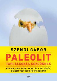 Szendi Gábor: Paleolit táplálkozás kezdőknek - Minden, amit tudni akartál a paleóról, de nem volt időd megkérdezni! -  (Könyv)