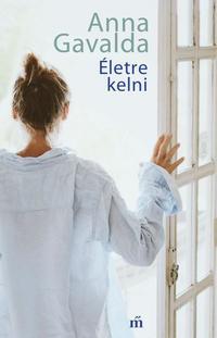 Anna Gavalda: Életre kelni -  (Könyv)