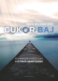 Farkas Wellmann Endre: Cukor.baj - Kézikönyv kezdő, haladó és leendő II-es típusú cukorbetegeknek -  (Könyv)