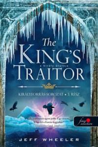Jeff Wheeler: The King's Traitor - A király árulója - Királyforrás 3. -  (Könyv)
