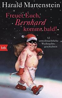 Harald Martenstein: Freuet Euch, Bernhard kommt bald! -  (Könyv)