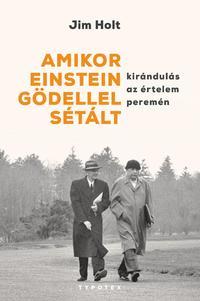 Jim Holt: Amikor Einstein Gödellel sétált - Kirándulás az értelem peremén -  (Könyv)
