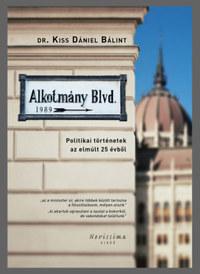 Dr. Kiss Dániel Bálint: Alkotmány Blvd. - Politikai történetek az elmúlt 25 évből -  (Könyv)