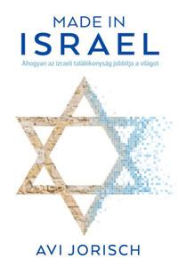 Avi Jorisch: Made in Israel - Ahogyan az izraeli találékonyság jobbítja a világot -  (Könyv)