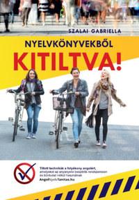 Szalai Gabriella: Nyelvkönyvekből kitiltva! - Tiltott technikák a folyékony angolért -  (Könyv)
