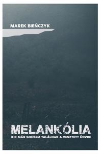Marek Bieńczyk: Melankólia - Kik már sosem találnak a vesztett üdvre -  (Könyv)