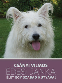 Csányi Vilmos: Édes Janka - Élet egy szabad kutyával -  (Könyv)