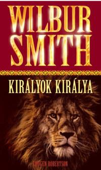 Wilbur Smith: Királyok Királya -  (Könyv)
