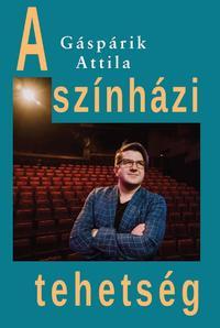 Gáspárik Attila: A színházi tehetség -  (Könyv)
