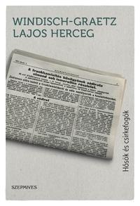Windisch-Graetz Lajos: Hősök és csirkefogók - Megélt világtörténelem 1899-1964 -  (Könyv)