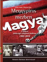 Dénes Tamás, Dlusztus Imre: Meggypiros mezben - A magyar labdarúgó-válogatott játékosai 1902-2019 -  (Könyv)