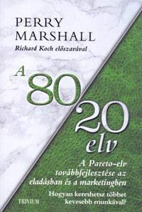 Perry Marshall: A 80/20 elv az eladásban és marketingben - Hogyan kereshetsz többet kevesebb munkával? -  (Könyv)