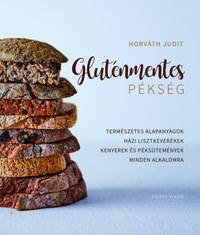 Horváth Judit: Gluténmentes pékség - Természetes alapanyagok házi lisztkeverékek kenyerek és péksütemények minden alkalomra -  (Könyv)
