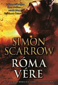 Simon Scarrow: Róma vére - Egy vakmerő római kalandjai a hadseregben -  (Könyv)