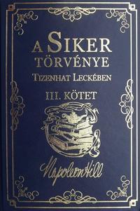 Napoleon Hill: A Siker Törvénye Tizenhat Leckében III.Kötet -  (Könyv)