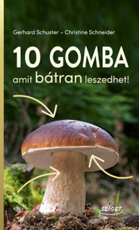 Gerhard Schuster, Christine Schneider: 10 gomba amit bátran leszedhet! -  (Könyv)