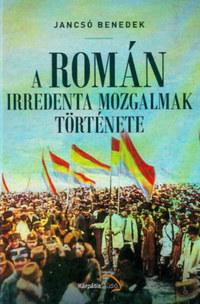 Jancsó Benedek: A román irredenta mozgalmak története -  (Könyv)